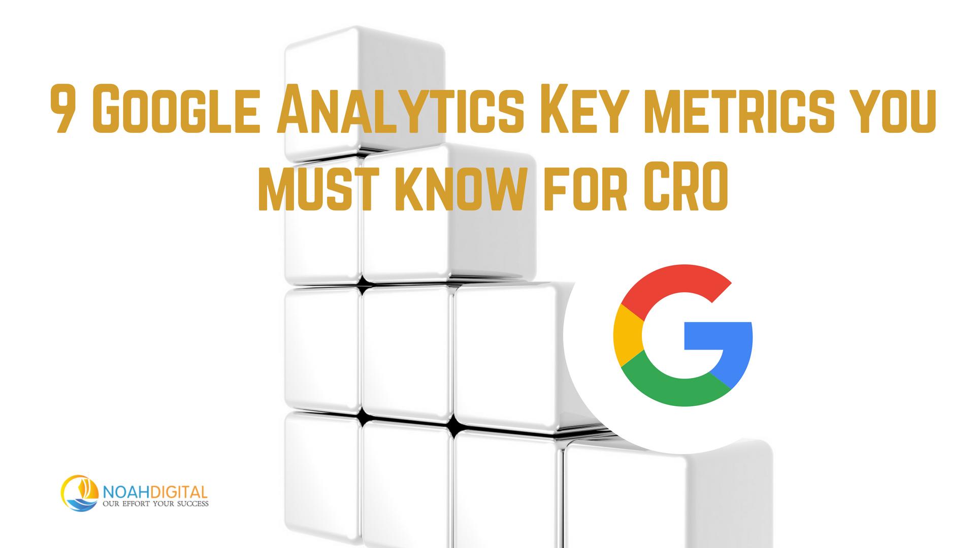 9 Google Analytics Key Metrics You Must Know For Cro Noah Digital