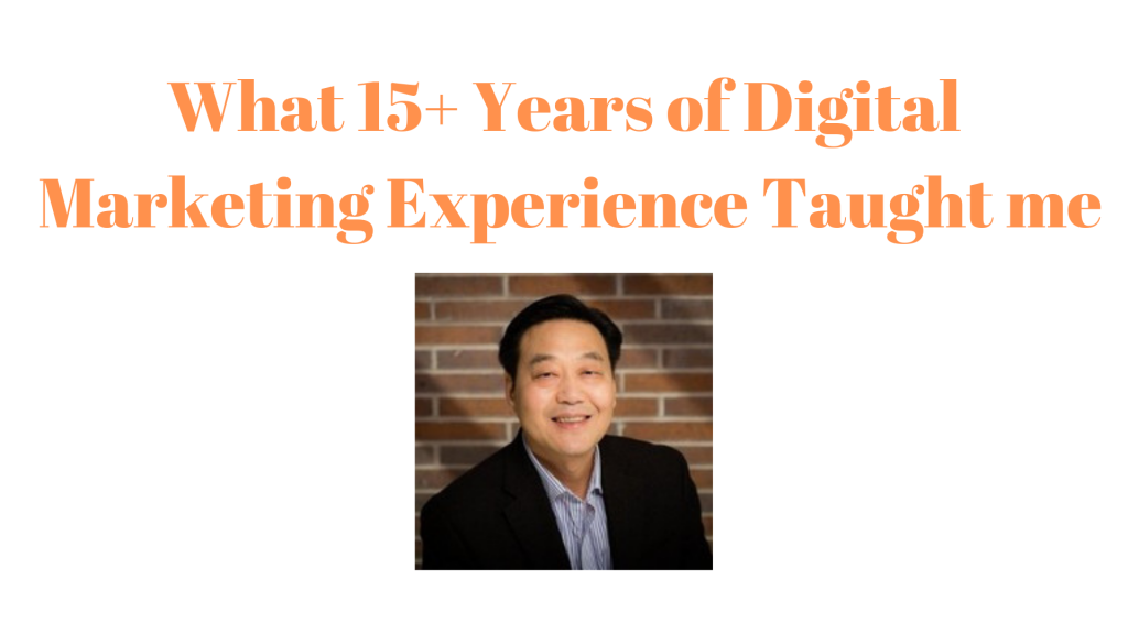 What 15+ Years of Digital Marketing Experience Taught me