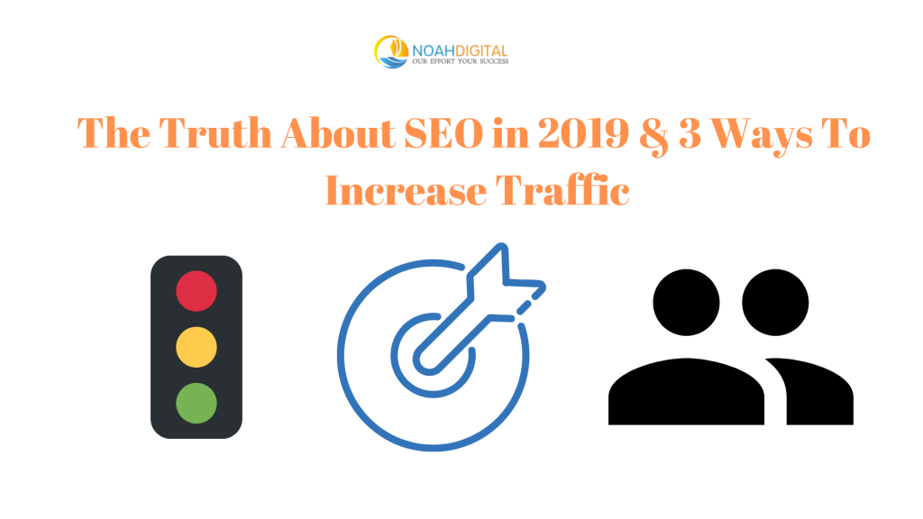 The Truth About SEO in 2019 & 3 Ways To Increase Traffic